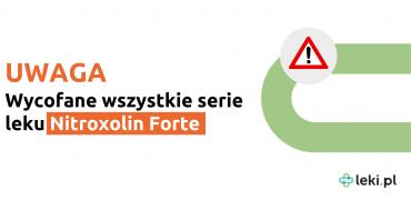 Nitroxolin Forte - wszystkie serie wycofane z obrotu.